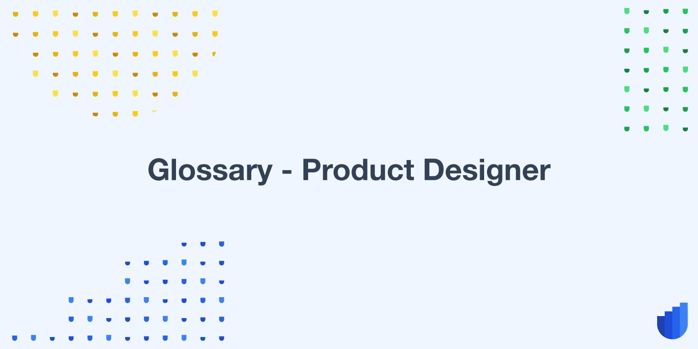 Product Designer Glossary Userwell