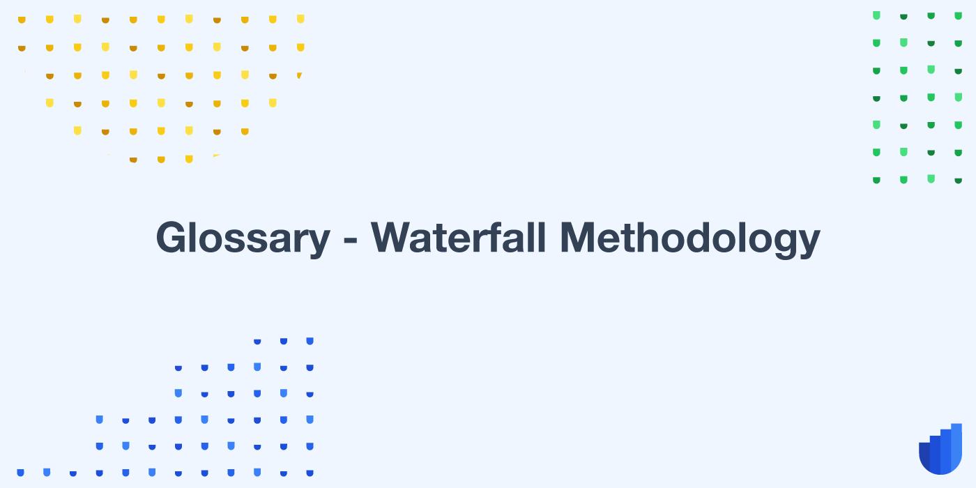 Waterfall Methodology Glossary Userwell